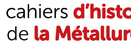 Cahiers d'histoire de la métallurgie | 55 | Janvier 2017