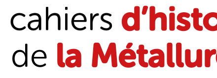 Cahiers d'histoire de la métallurgie | 53 | Juillet 2016