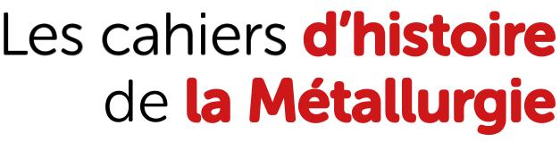 Cahiers d'histoire de la métallurgie | 64 | Juin 2019