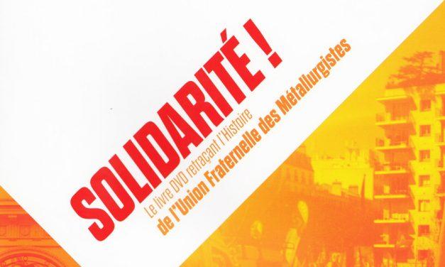 Solidarité ! Le livre-dvd retraçant l'histoire de l'Union Fraternelle des Métallurgistes