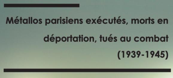 Métallos parisiens fusillés, morts en déportation, tués aux combats (1940-1945)