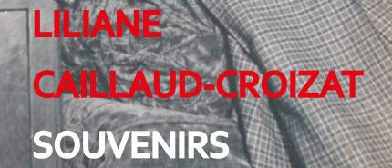 Liliane Caillaud-Croizat. Souvenirs