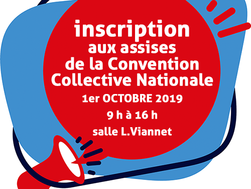 Inscription aux ASSISES DE LA CONVENTION COLLECTIVE NATIONALE 1er oct. 2019