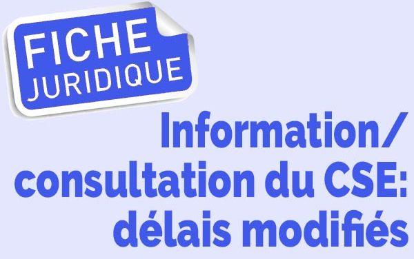 Fiche juridique | Information/ consultation du CSE : délais modifiés